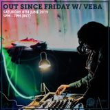 Out Since Friday w/ Veba 8th June 2019