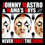 Blues Magazine Radio 52 | Album Tip: Johnny Mastro & Mama's Boys - Never Trust The Living