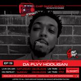 Ep 19 The Chip Shop Show on Rapstation365 ft. Da Flyy Hooligan