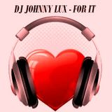 Dj Johnny Lux - For It