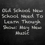 Old School, New School, Need To Learn Though Show:May New Music Show