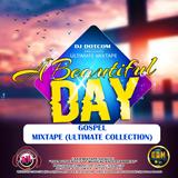 DJ DOTCOM_PRESENTS_A BEAUTIFUL DAY_GOSPEL_MIXTAPE (ULTIMATE COLLECTION)