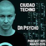 Dr Psycho @ Ciudad Techno Podcast 004