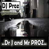 "DJ PROZ presents... ""Dr. J And Mr. PROZ"""