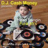 DJ Cash Money presents: Head Bangin Funk 45's