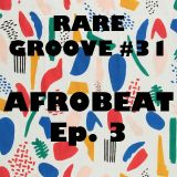 Rare Groove #31 Afrobeat Episode 3