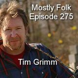 Mostly Folk Episode 275 Tim Grimm Interview and Music