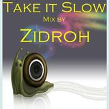 TAKE IT SLOW  Mix  By ZIDROH