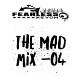 DJ FEARLESS KEVON - THE MAD MIX 004