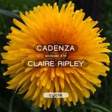 Cadenza Podcast | 216 - Claire Ripley (Cycle)