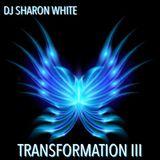 DJ SHARON WHITE - TRANSFORMATION III  - THE FINAL FLIGHT