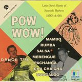 POW WOW! - Latin Soul Music of Spanish Harlem (1950's & 60's)