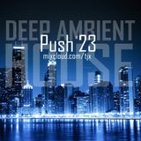 PUSH 23 - New deep,ambient house