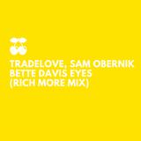 Tradelove,Sam Obernik: Bette Davis Eyes (RICH MORE mix)