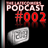 The Latecomers Podcast #002