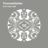 ThomasDeXter - Live vinyl cast