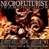 Necrofuturist transmission #56 Space-Eaters rest in the luminous Now