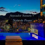 Arpoador Sunsets - Noite de Prazer (Night of Pleasure)