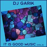 DJ GARIK - IT IS GOOD MUSIC [VOL.2]
