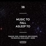 38 - Music To Fall Asleep To feat. Tinashe, Cornelius, Beatles, Knx + More