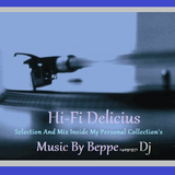 "Hi-Fi Delicius ""Selection And Mix Inside My Collection""Music by Beppe"