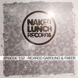 Naked Lunch PODCAST #152 - RICARDO GARDUNO & FIXEER