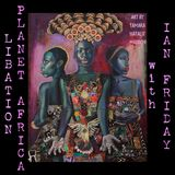 Libation Planet Africa with Ian Friday 1-26-18