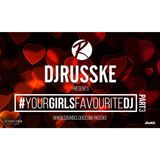 @DJRUSSKE - #YourGirlsFavouriteDJ PART 3 (PROMOTIONAL USE ONLY)