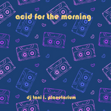acid for the morning