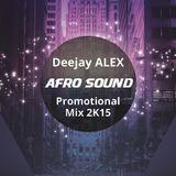 Deejay ALEX - AFRO SOUND ( Promotional Mix 2K15)