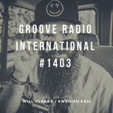 Groove Radio Intl #1403: Will Clarke / Swedish Egil