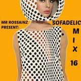 SOFADELIC MIX 16 BY MR ROSSAINZ 23NOV2013