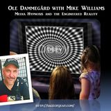 Ole Dammegård with Mike Williams -Media Hypnosis and the Engineered Reality