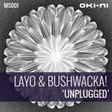 UNPLUGGED by Layo & Bushwacka!