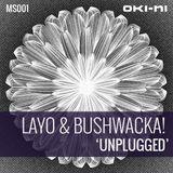 UNPLUGGED by Layo & Bushwacka!
