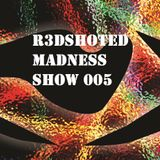 R3DSHOTed MADNESS SHOW 005 [DAM Guest Mix]