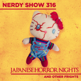 Nerdy Show 316 :: Japanese Horror Nights and Other Frights