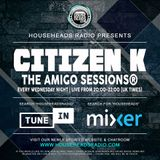 Citizen K - The Amigo Sessions on HouseHeadsRadio.com - Wed 7th August 2019