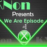 KNent & XLRR Presents We Are Episode 1