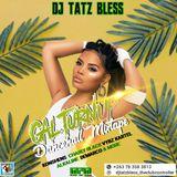 DJ TATZ BLESS - GAL TAN UP DANCEHALL MIXTAPE 2018