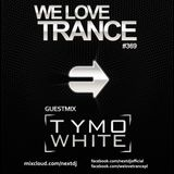 Next DJ pres We Love Trance 369 - Tymo White guestmix (04-2017)