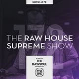 The RAW HOUSE SUPREME Show - #172 Hosted by The Rawsoul