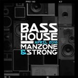 Manzone & Strong - Bass House (April 2018)