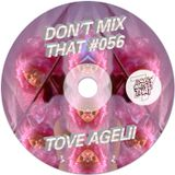 DON'T MIX THAT VOL 56: TOVE AGELII