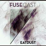 Fusecast #39 - EATDUST (Piston Recordings, Unnamed & Unknown)