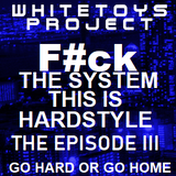 Whitetoys Project - F#ck The System This is Hardstyle (Episode III)