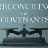 Reconciling the Covenants