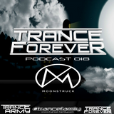 Trance Forever Podcast (Guest Mix Episode 018 Moonstruck)