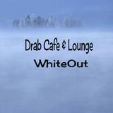 Drab cafe Lounge - ''Whiteout