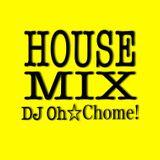 DJ Oh☆Chome! HOUSE MIX